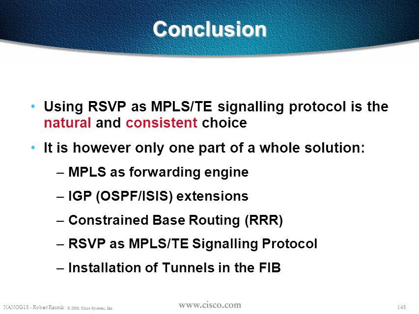 147 NANOG18 - Robert Raszuk © 2000, Cisco Systems, Inc. TE/RSVP Scalability With basic RSVP (RFC2205), 10000 RRR LSP tunnels flowing through a 75x0 or