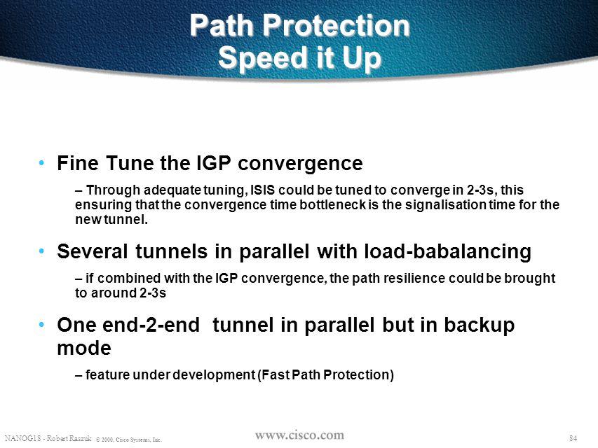 83 NANOG18 - Robert Raszuk © 2000, Cisco Systems, Inc. Path Protection Step2b: RSVP signalisation – rsvp path states with the failed intf as oif is de