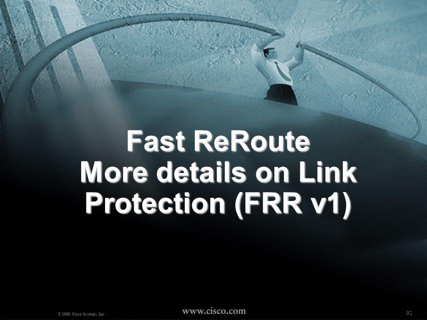 91 NANOG18 - Robert Raszuk © 2000, Cisco Systems, Inc. Link Protection Active R8 R2 R6 R4 R7 R1 R5 R9 Push Push 37 Pop Pop 22 Swap Swap 37->14 Push Pu