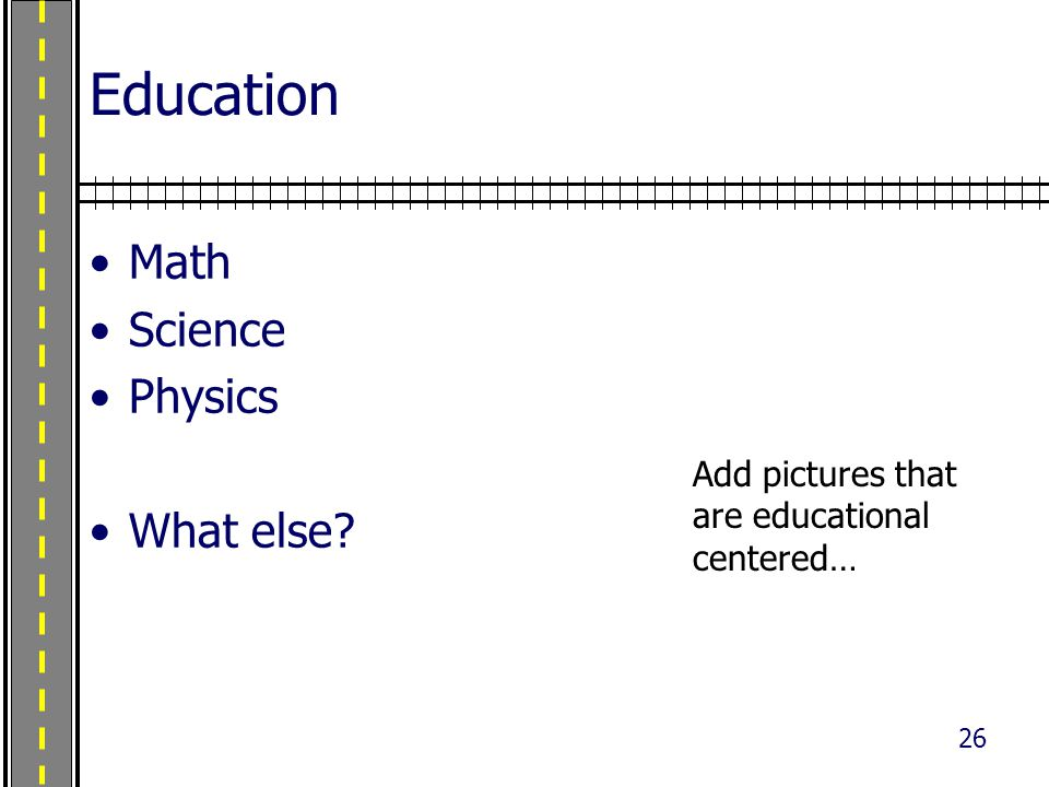 26 Education Math Science Physics What else Add pictures that are educational centered…