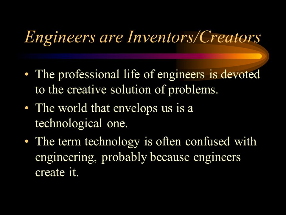 Technology Technology is the manifestation of engineering creativity; it results from creativity with a purpose, or engineering design.