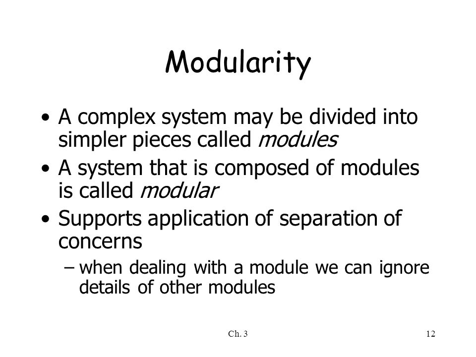 Ch. 312 Modularity A complex system may be divided into simpler pieces called modules A system that is composed of modules is called modular Supports