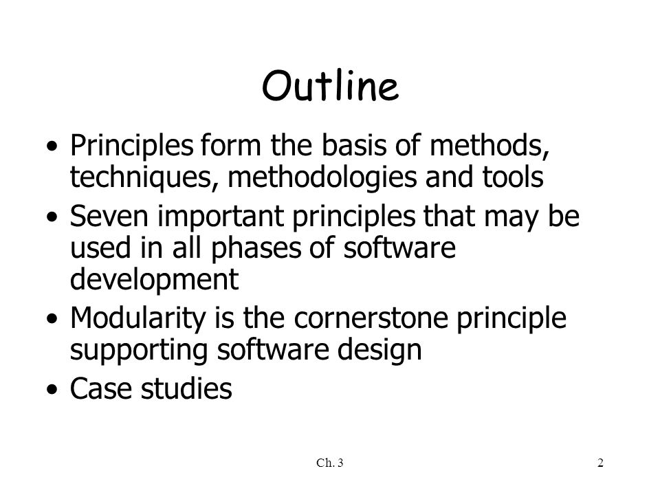Ch. 32 Outline Principles form the basis of methods, techniques, methodologies and tools Seven important principles that may be used in all phases of