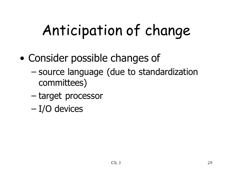 Ch. 329 Anticipation of change Consider possible changes of –source language (due to standardization committees) –target processor –I/O devices