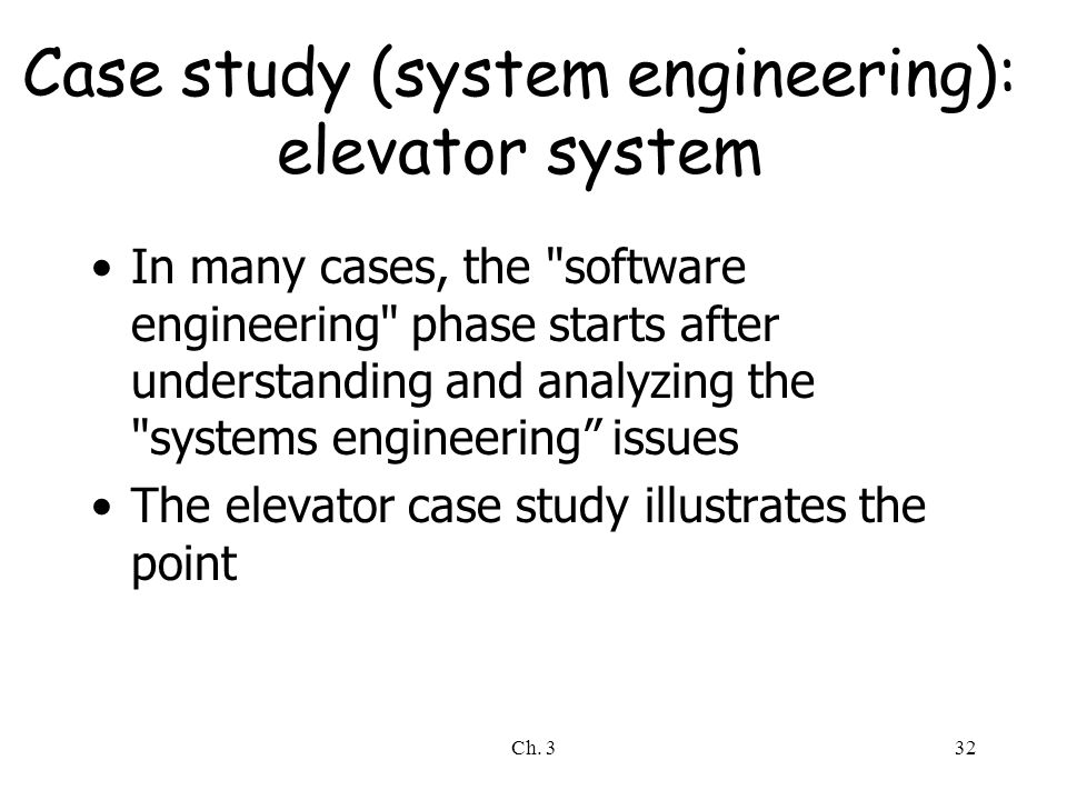 Ch. 332 Case study (system engineering): elevator system In many cases, the