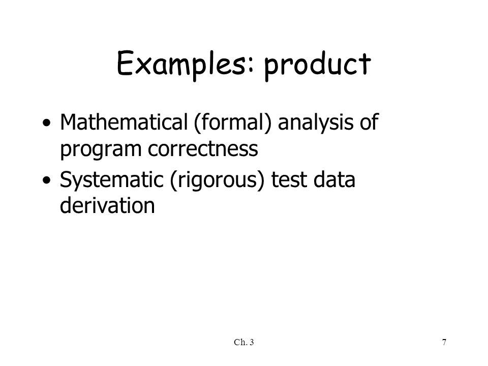 Ch. 37 Examples: product Mathematical (formal) analysis of program correctness Systematic (rigorous) test data derivation