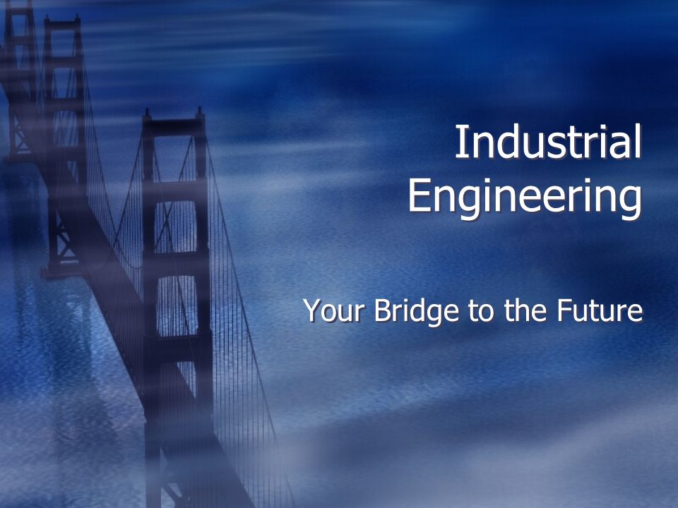 Industrial Engineering Your Bridge to the Future