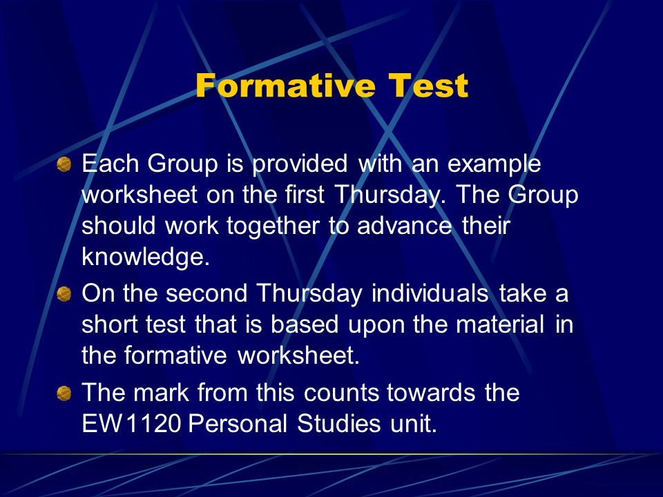 Formative Test Each Group is provided with an example worksheet on the first Thursday.