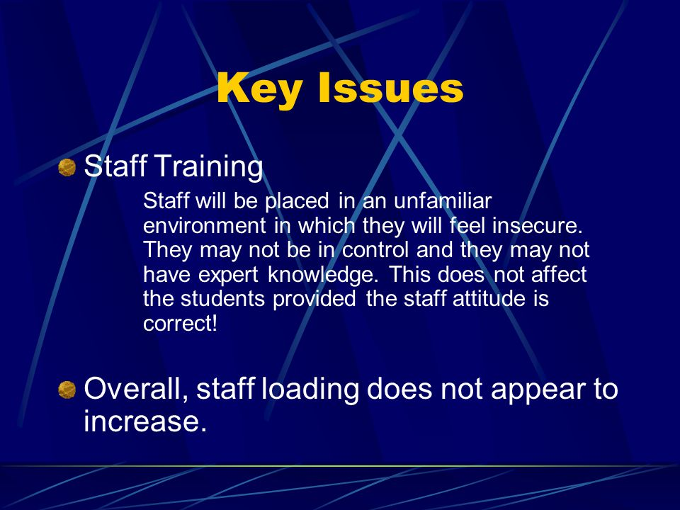 Key Issues Staff Training Staff will be placed in an unfamiliar environment in which they will feel insecure.