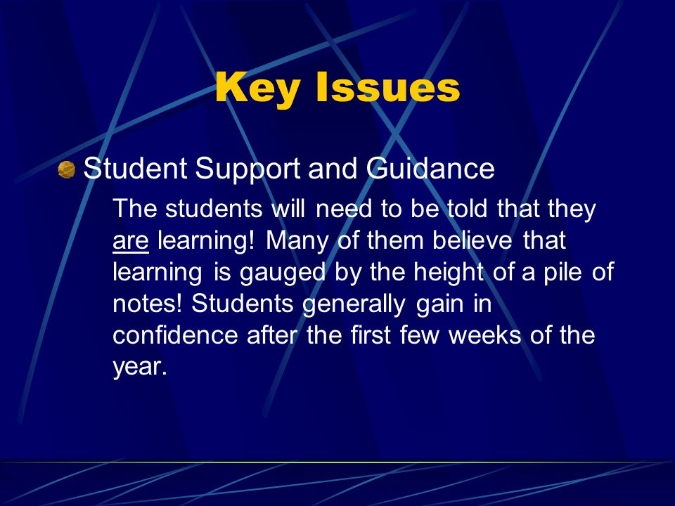 Key Issues Student Support and Guidance The students will need to be told that they are learning.