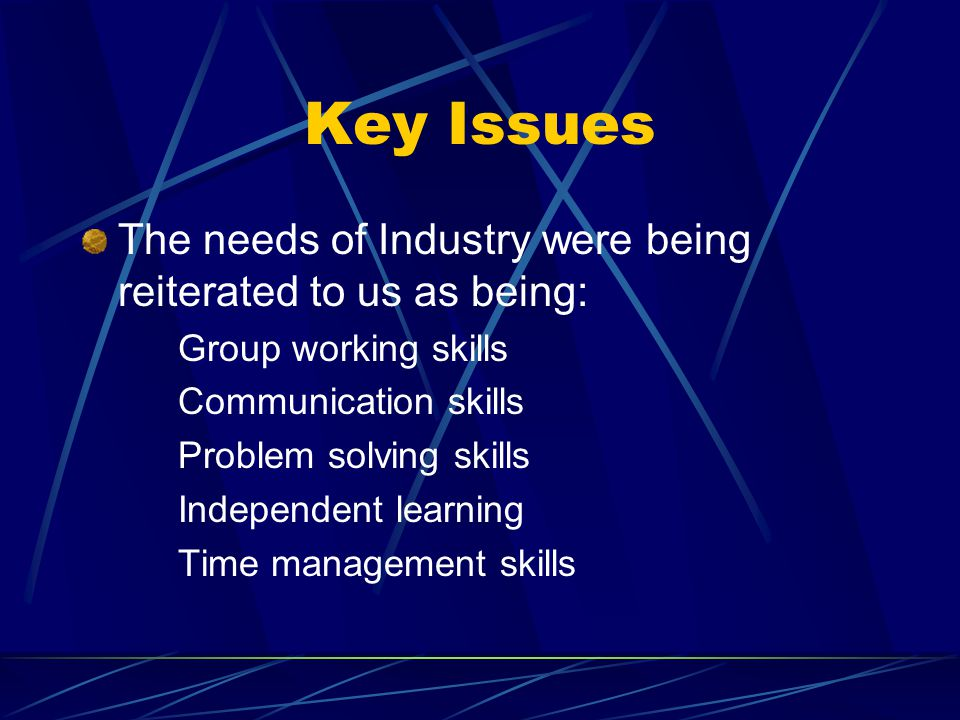 Key Issues The skill base of the student intake had changed and they exhibited: A lack of numeracy A lack of literacy An inability to solve previously unseen problems As a result, they were increasingly poorly equipped for a traditional undergraduate teaching programme