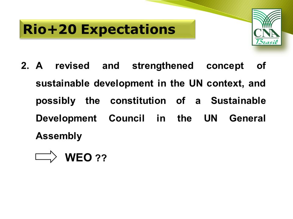 2.A revised and strengthened concept of sustainable development in the UN context, and possibly the constitution of a Sustainable Development Council in the UN General Assembly WEO ?.