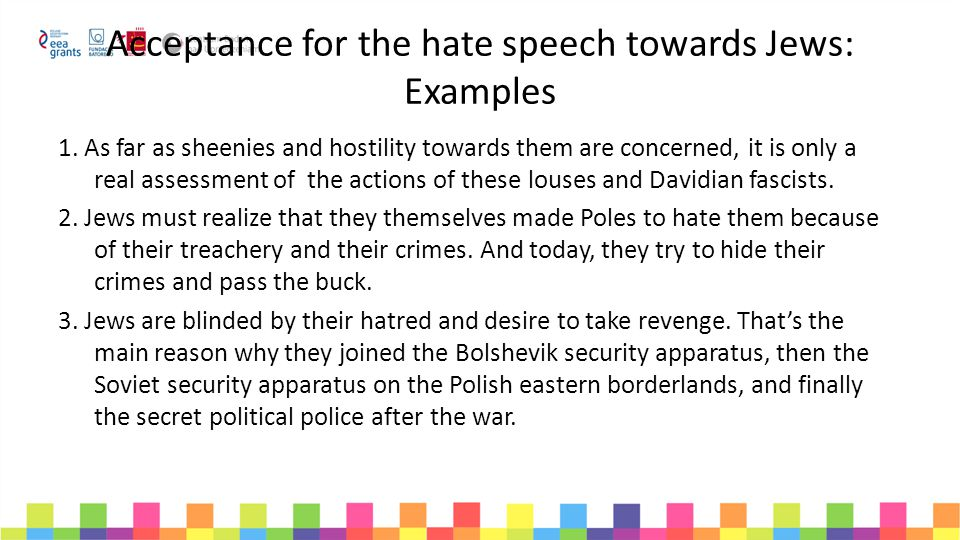 Acceptance for the hate speech towards Jews: Examples 1. As far as sheenies and hostility towards them are concerned, it is only a real assessment of