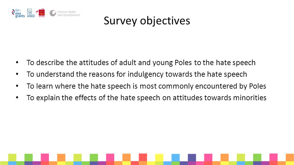Survey objectives To describe the attitudes of adult and young Poles to the hate speech To understand the reasons for indulgency towards the hate spee