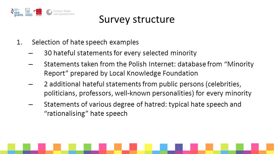 Effects of the hate speech From desensitising to discriminating Contact with hate speech in environment Weaker perception of offensiveness of hate speech Greater declared acceptance for hate speech Lower acceptance for minority groups