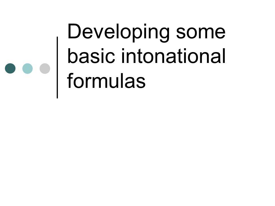 Developing some basic intonational formulas
