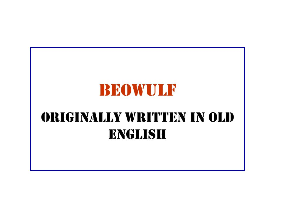 Beowulf Originally written in Old English