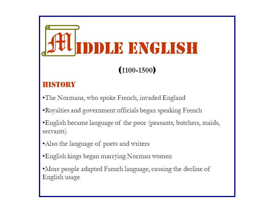 iddle English ( 1100-1500 ) HISTORY The Normans, who spoke French, invaded England Royalties and government officials began speaking French English be