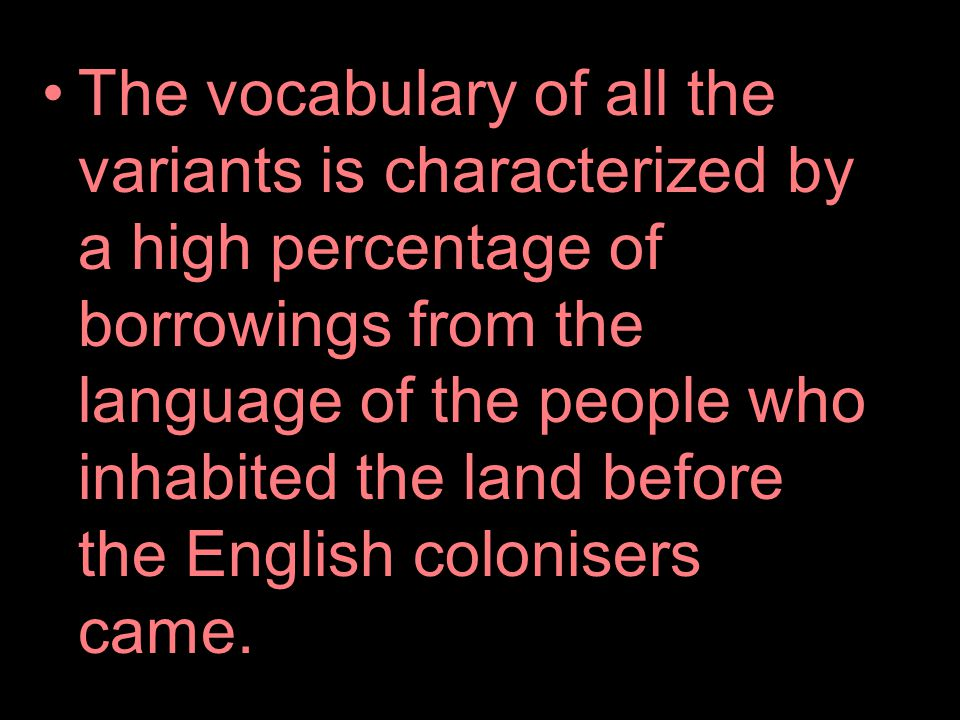The vocabulary of all the variants is characterized by a high percentage of borrowings from the language of the people who inhabited the land before t
