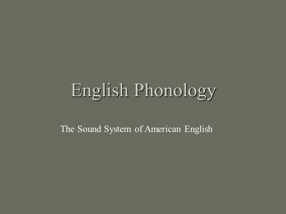 English Phonology The Sound System of American English