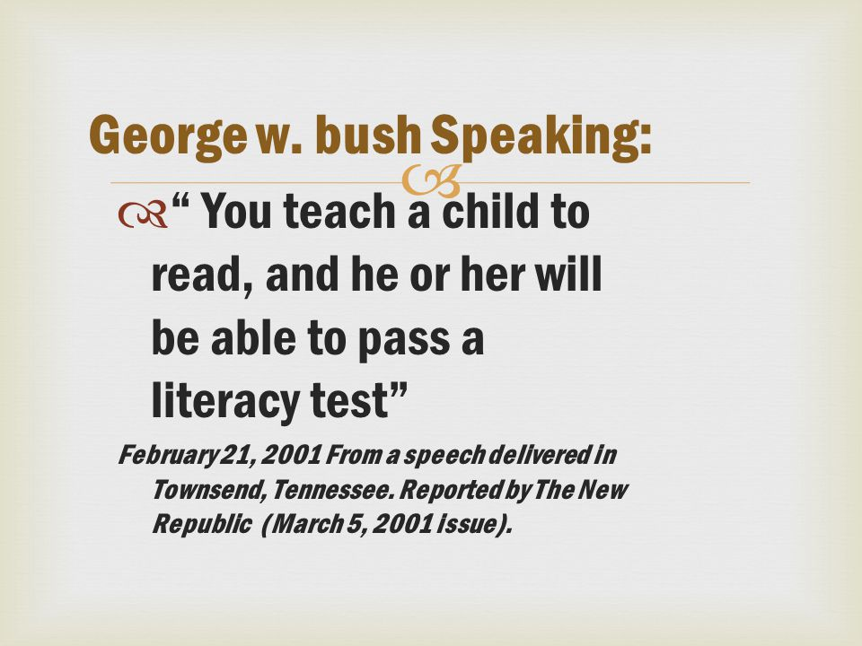   You teach a child to read, and he or her will be able to pass a literacy test February 21, 2001 From a speech delivered in Townsend, Tennessee.