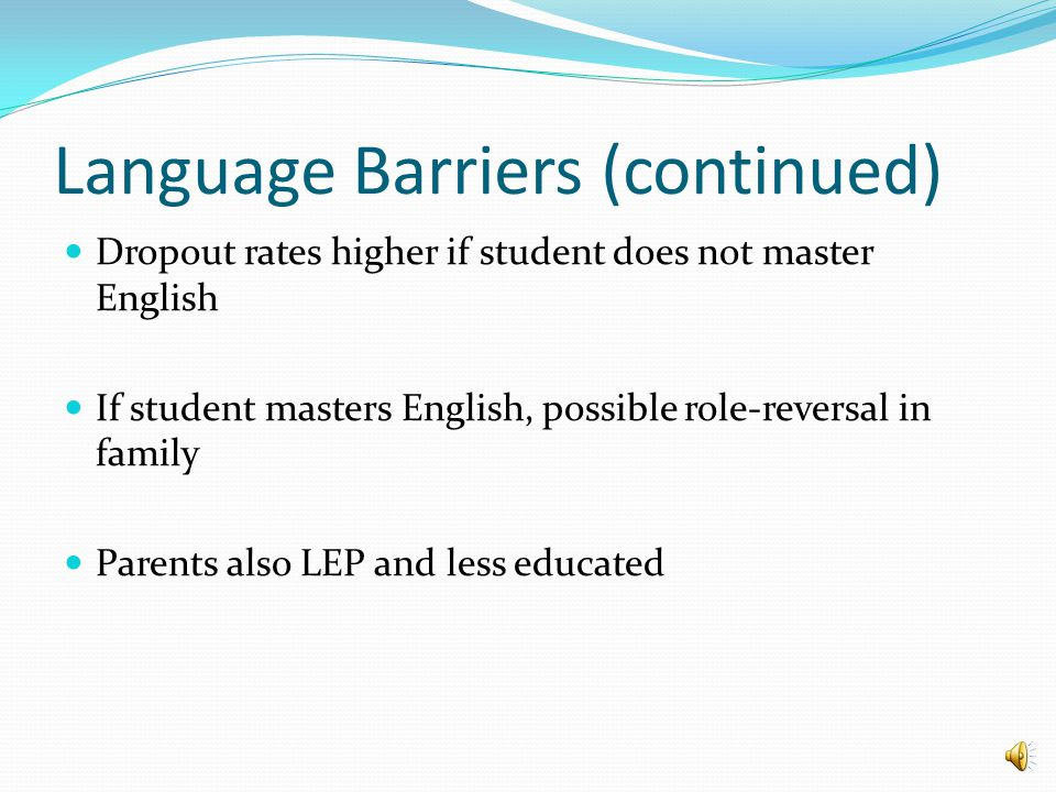 Language Barriers Newly arriving tweens have limited time to learn English for school Linguists say it takes 5 to 7 years to become proficient in a se