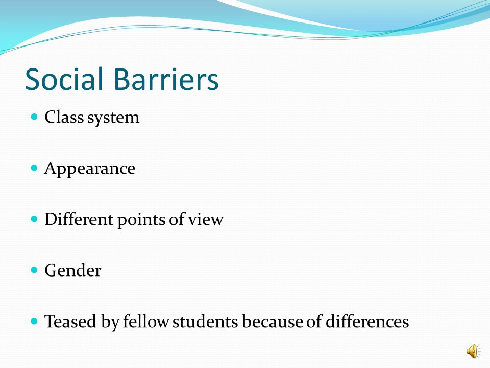 Social Barriers Class system Appearance Different points of view Gender Teased by fellow students because of differences