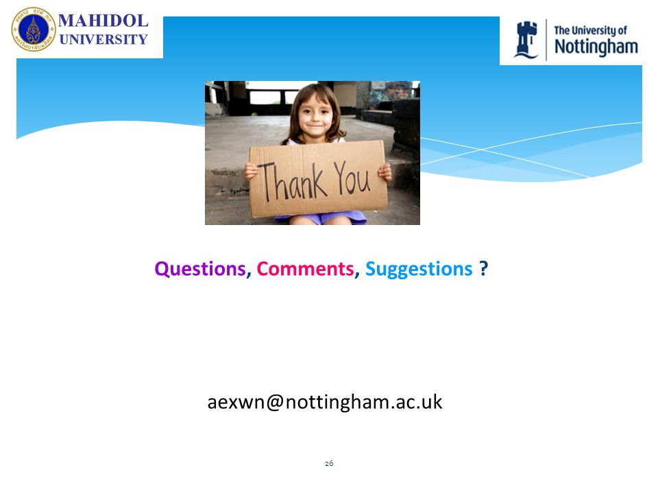 Questions, Comments, Suggestions ? aexwn@nottingham.ac.uk 26