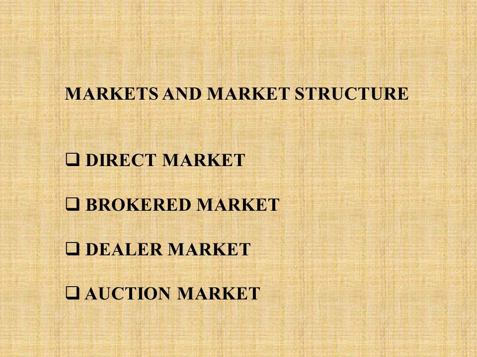 MARKETS AND MARKET STRUCTURE  DIRECT MARKET  BROKERED MARKET  DEALER MARKET  AUCTION MARKET