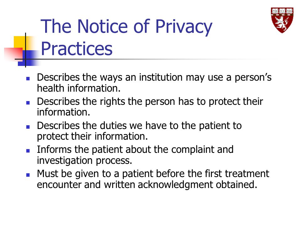 The Notice of Privacy Practices Describes the ways an institution may use a person's health information.