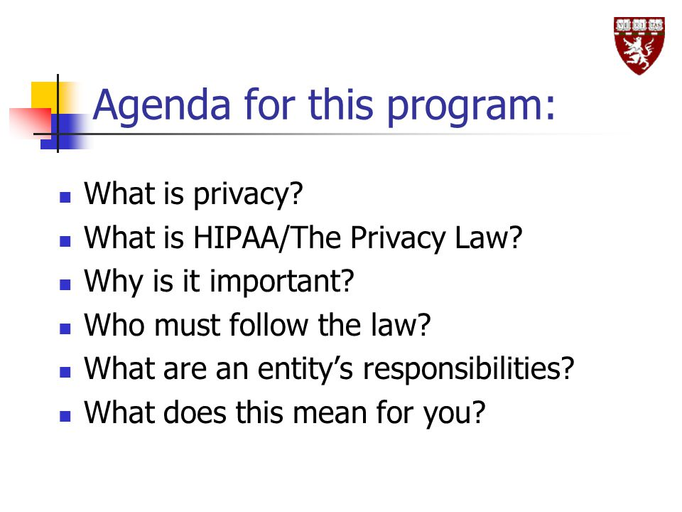 Agenda for this program: What is privacy.What is HIPAA/The Privacy Law.