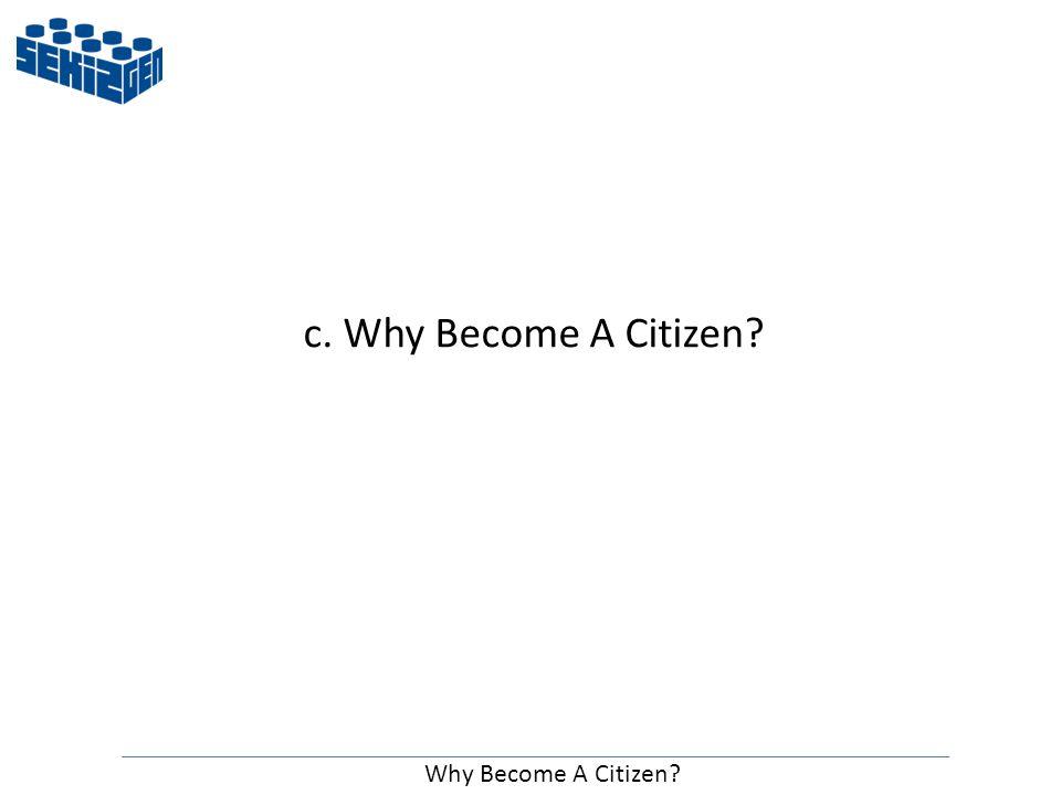 Why Become A Citizen c. Why Become A Citizen