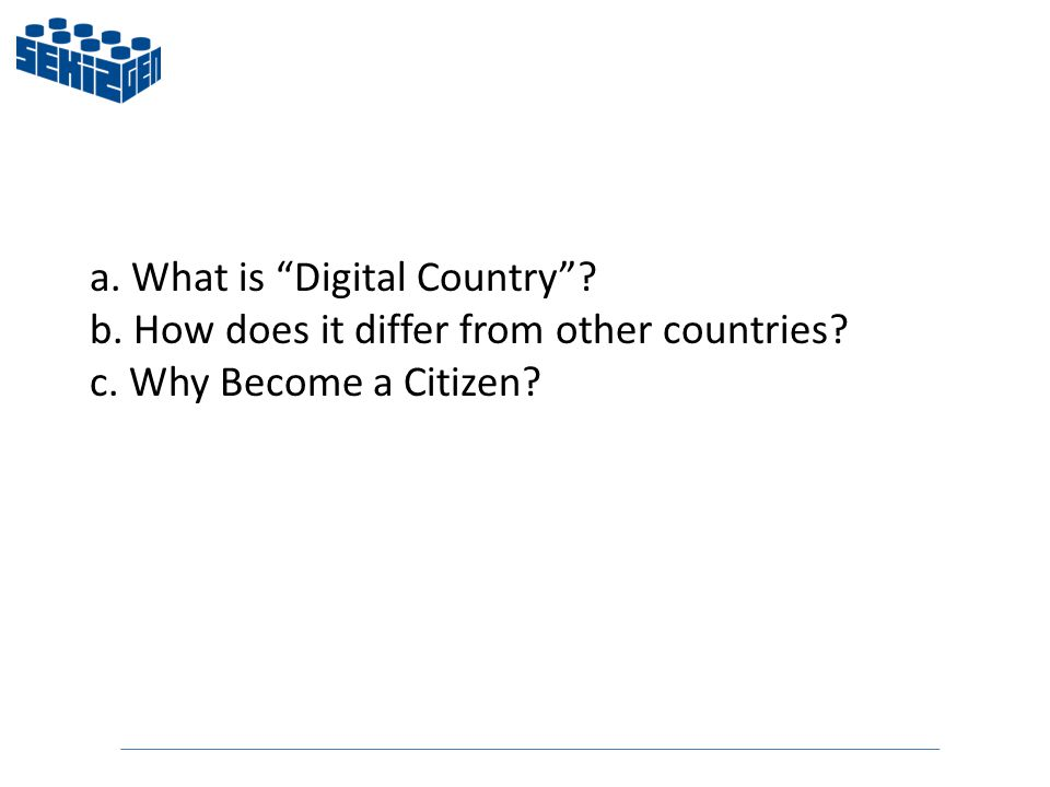 a. What is Digital Country b. How does it differ from other countries c. Why Become a Citizen