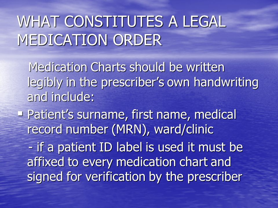 WHAT CONSTITUTES A LEGAL MEDICATION ORDER Medication Charts should be written legibly in the prescriber's own handwriting and include: Medication Char