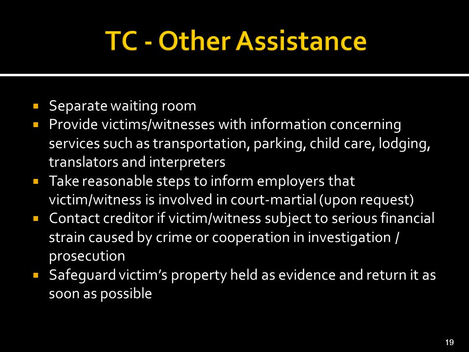 19  Separate waiting room  Provide victims/witnesses with information concerning services such as transportation, parking, child care, lodging, tran