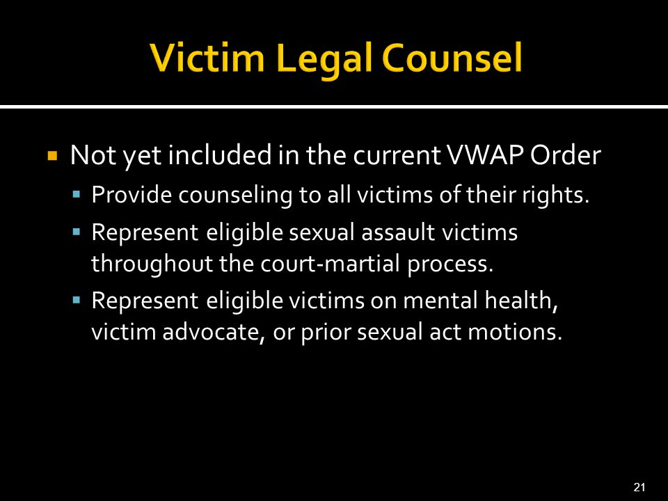  Not yet included in the current VWAP Order  Provide counseling to all victims of their rights.  Represent eligible sexual assault victims througho