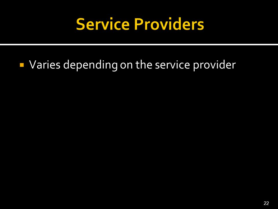  Varies depending on the service provider 22