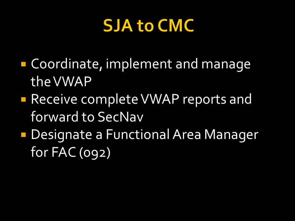 SJA to CMC  Coordinate, implement and manage the VWAP  Receive complete VWAP reports and forward to SecNav  Designate a Functional Area Manager for