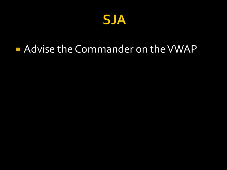SJA  Advise the Commander on the VWAP