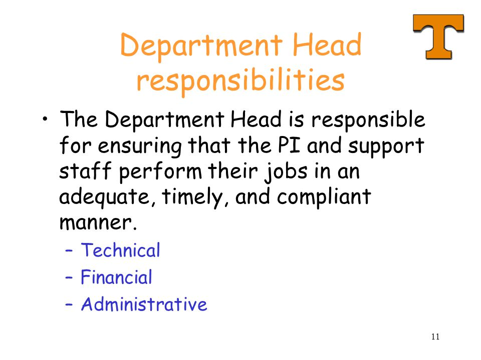 11 Department Head responsibilities The Department Head is responsible for ensuring that the PI and support staff perform their jobs in an adequate, timely, and compliant manner.