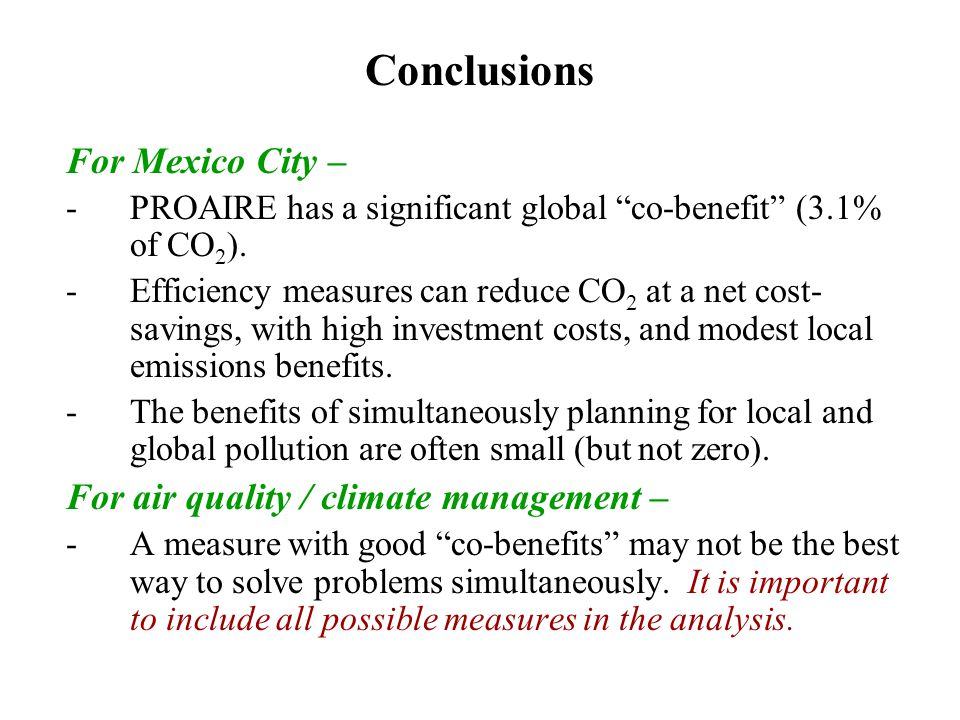 "Conclusions For Mexico City – -PROAIRE has a significant global ""co-benefit"" (3.1% of CO 2 ). -Efficiency measures can reduce CO 2 at a net cost- savi"