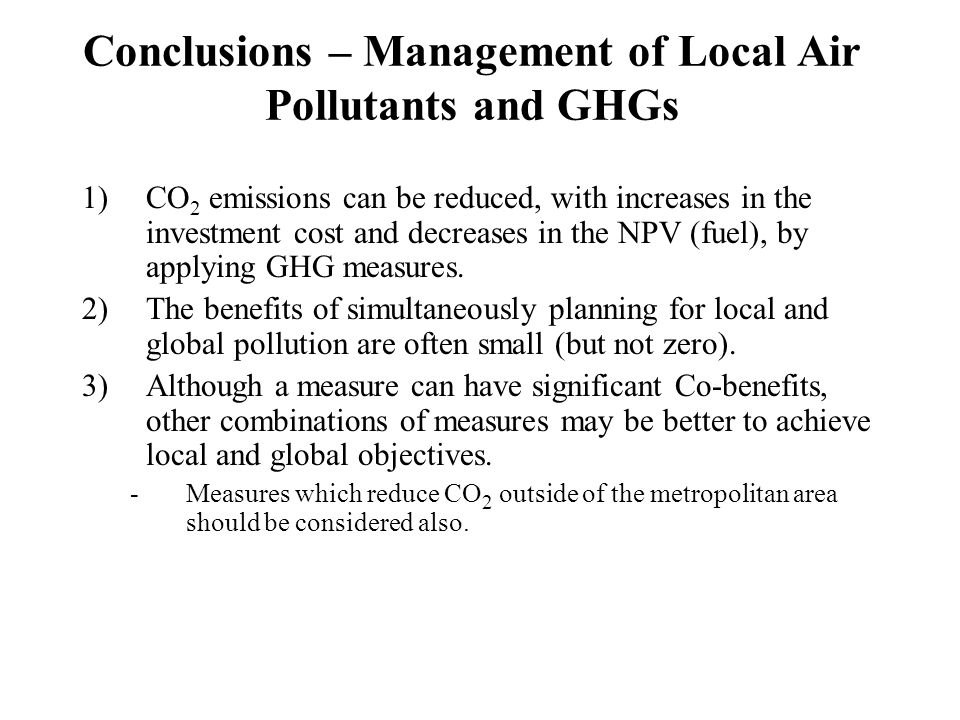 Conclusions – Management of Local Air Pollutants and GHGs 1)CO 2 emissions can be reduced, with increases in the investment cost and decreases in the
