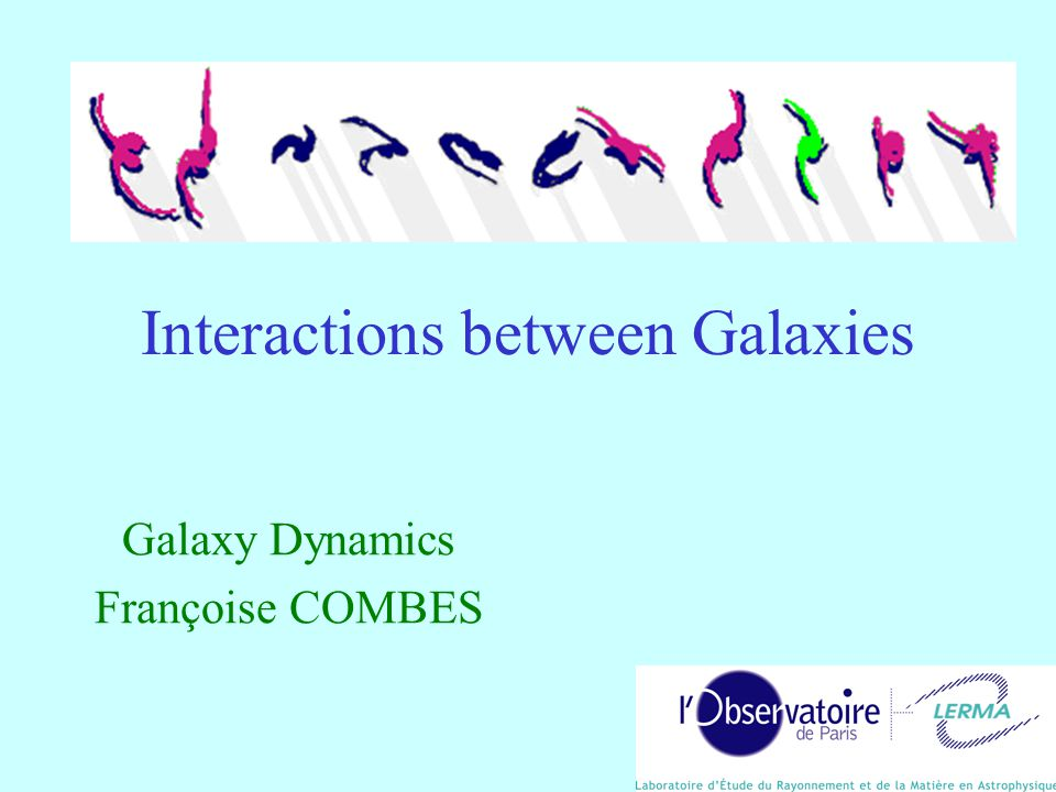 Interactions between Galaxies Galaxy Dynamics Françoise COMBES