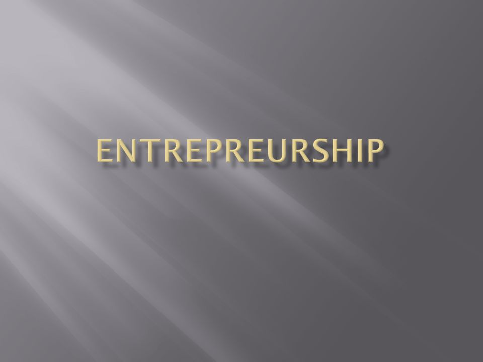  Lesson 1.1 – Entrepreneurs: Present and Past  Goals  Define entrepreneurship  Learn about the history of entrepreneurship  Identify the impact of entrepreneurs and small business today.