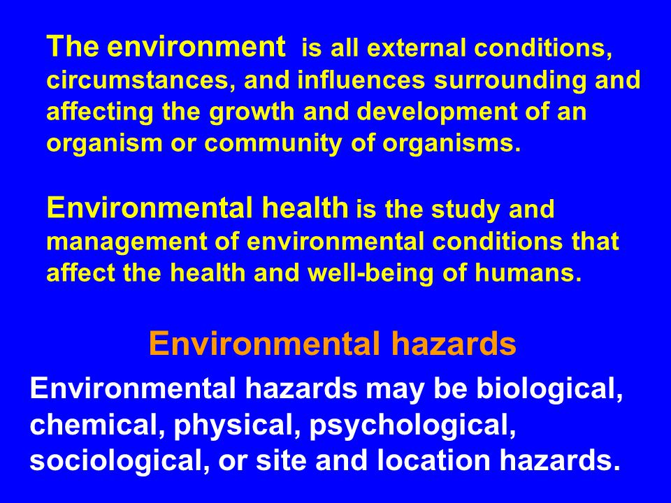 The environment is all external conditions, circumstances, and influences surrounding and affecting the growth and development of an organism or community of organisms.