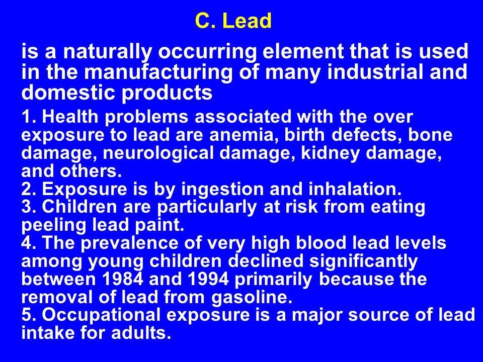 C. Lead is a naturally occurring element that is used in the manufacturing of many industrial and domestic products 1. Health problems associated with
