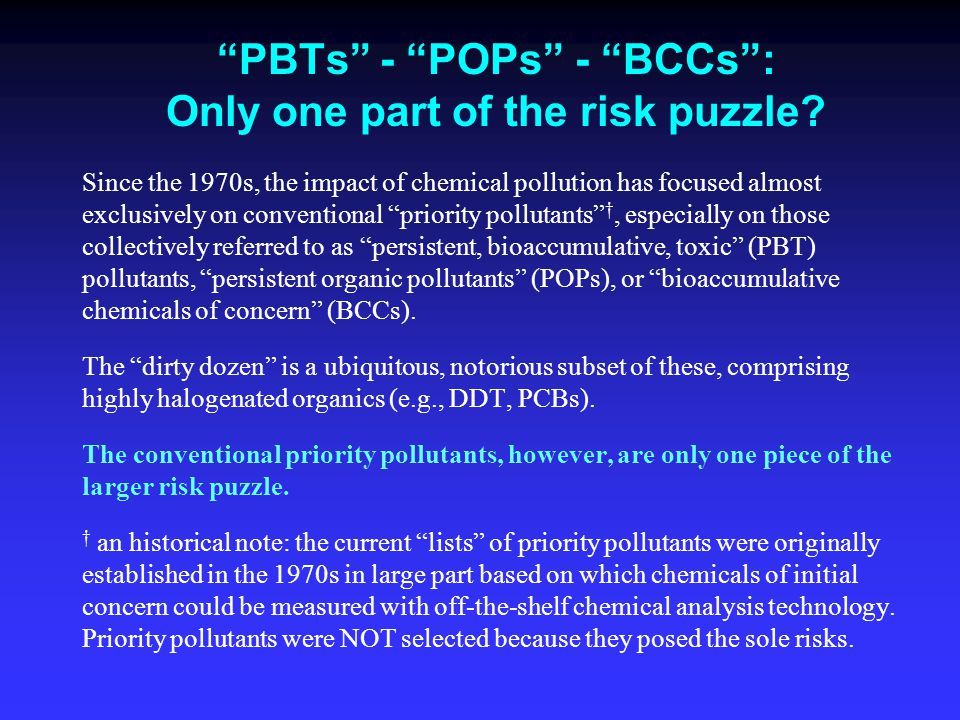 """""""PBTs"""" - """"POPs"""" - """"BCCs"""": Only one part of the risk puzzle? Since the 1970s, the impact of chemical pollution has focused almost exclusively on conven"""