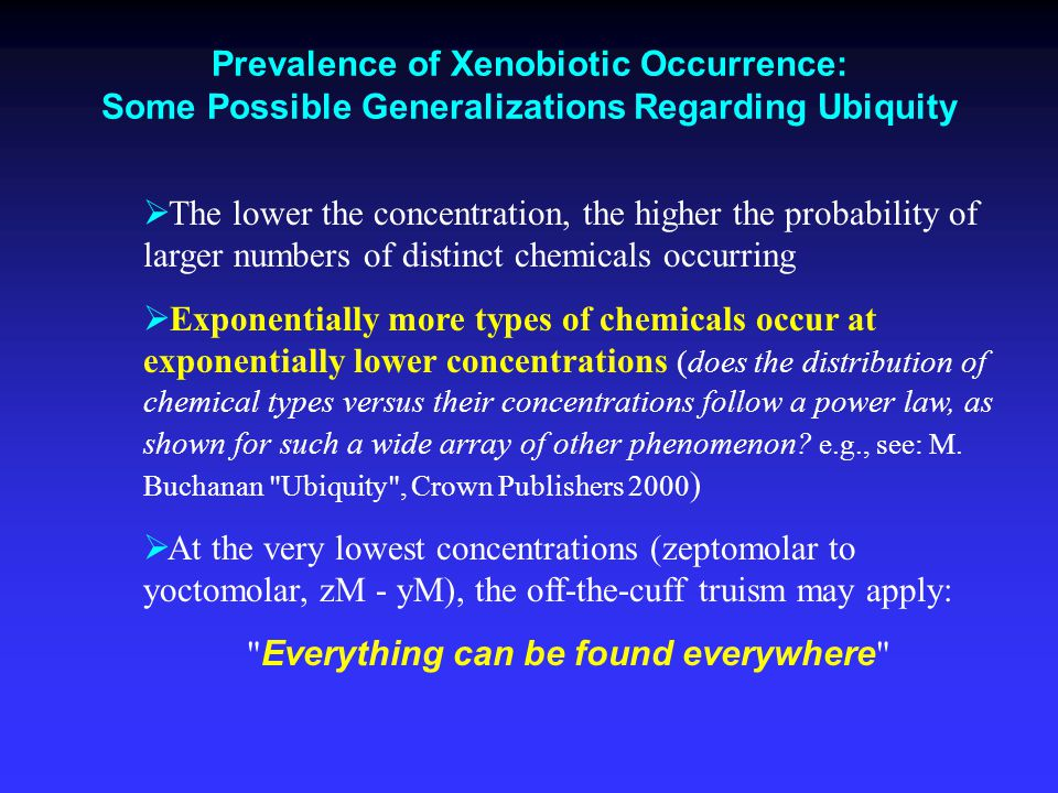 Prevalence of Xenobiotic Occurrence: Some Possible Generalizations Regarding Ubiquity  The lower the concentration, the higher the probability of lar