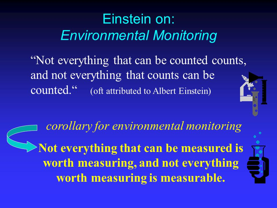 """Einstein on: Environmental Monitoring """"Not everything that can be counted counts, and not everything that counts can be counted."""" (oft attributed to A"""