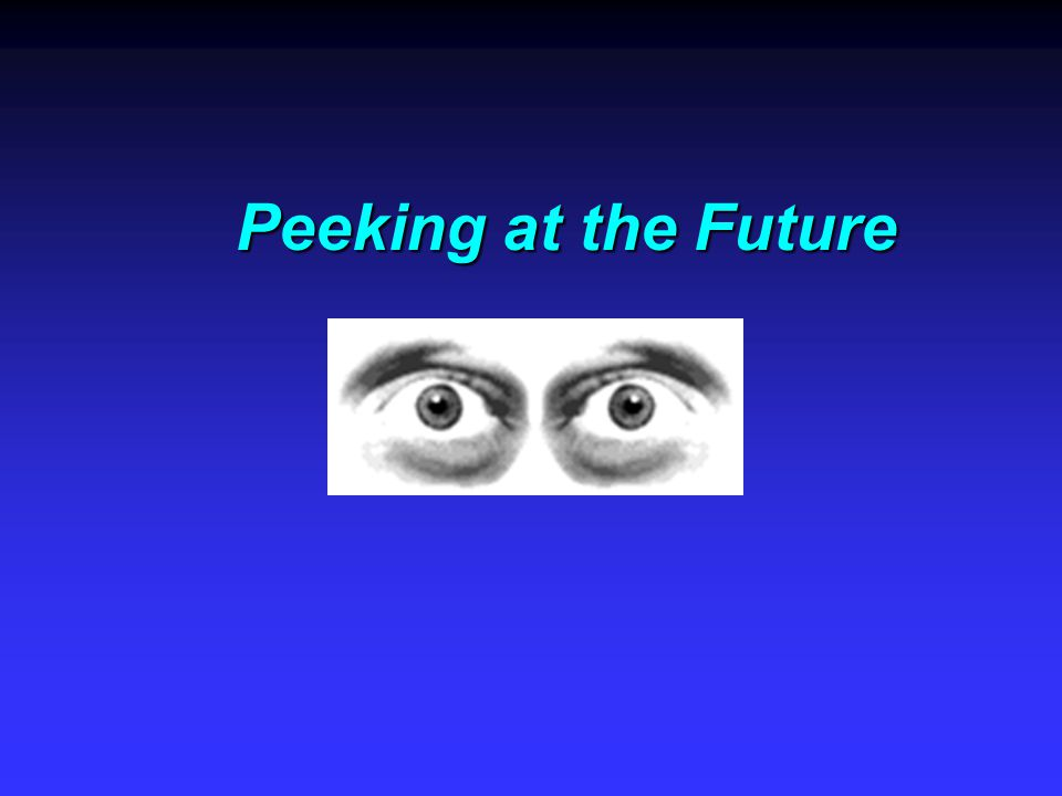 Peeking at the Future